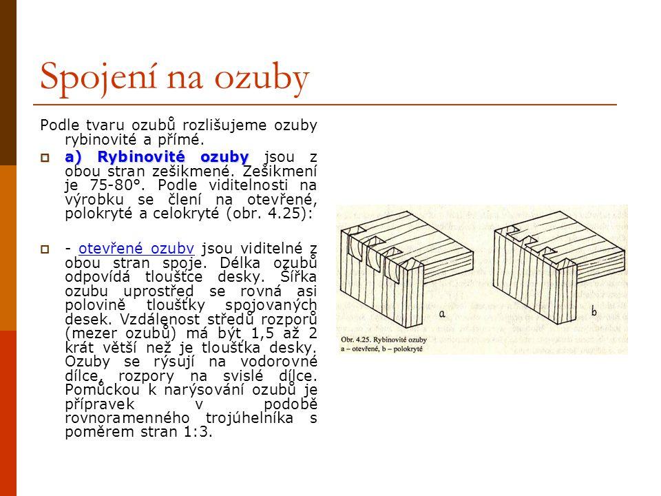 4.7.1Spojení na ozuby SSpojení na ozuby je jedním z nejstarších truhlářských spojů, určené právě pro desky z masivního dřeva, protože umožňuje spoje