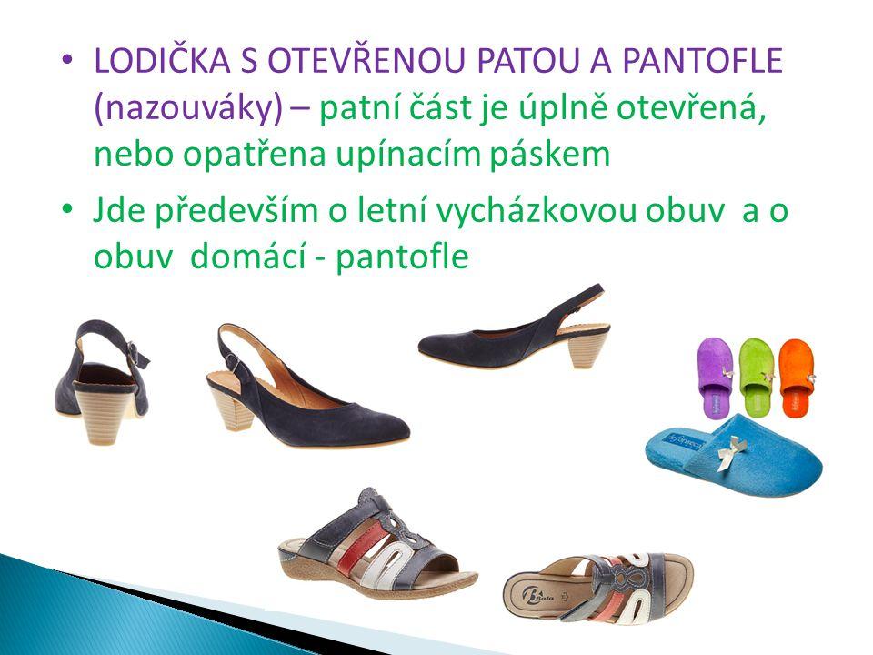 LODIČKA S OTEVŘENOU PATOU A PANTOFLE (nazouváky) – patní část je úplně otevřená, nebo opatřena upínacím páskem Jde především o letní vycházkovou obuv