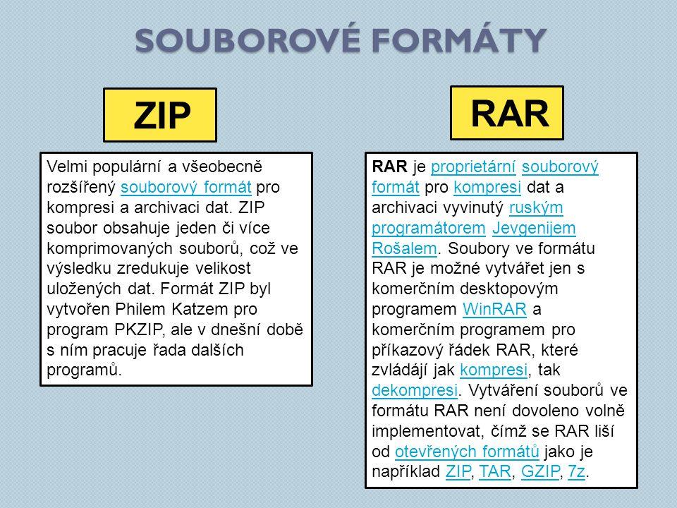 SOUBOROVÉ FORMÁTY ZIP RAR Velmi populární a všeobecně rozšířený souborový formát pro kompresi a archivaci dat.