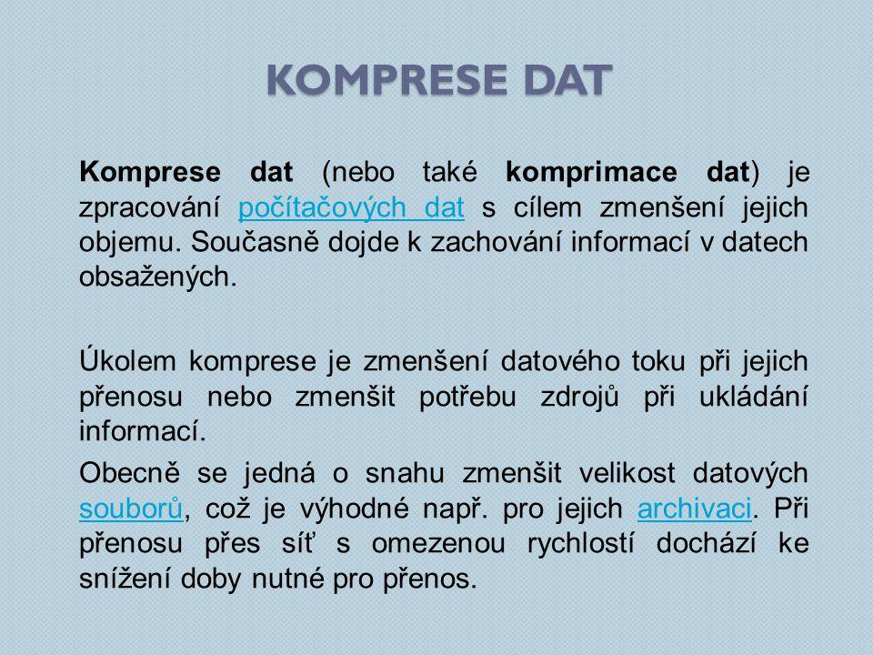 KOMPRESE DAT Komprese dat (nebo také komprimace dat) je zpracování počítačových dat s cílem zmenšení jejich objemu.