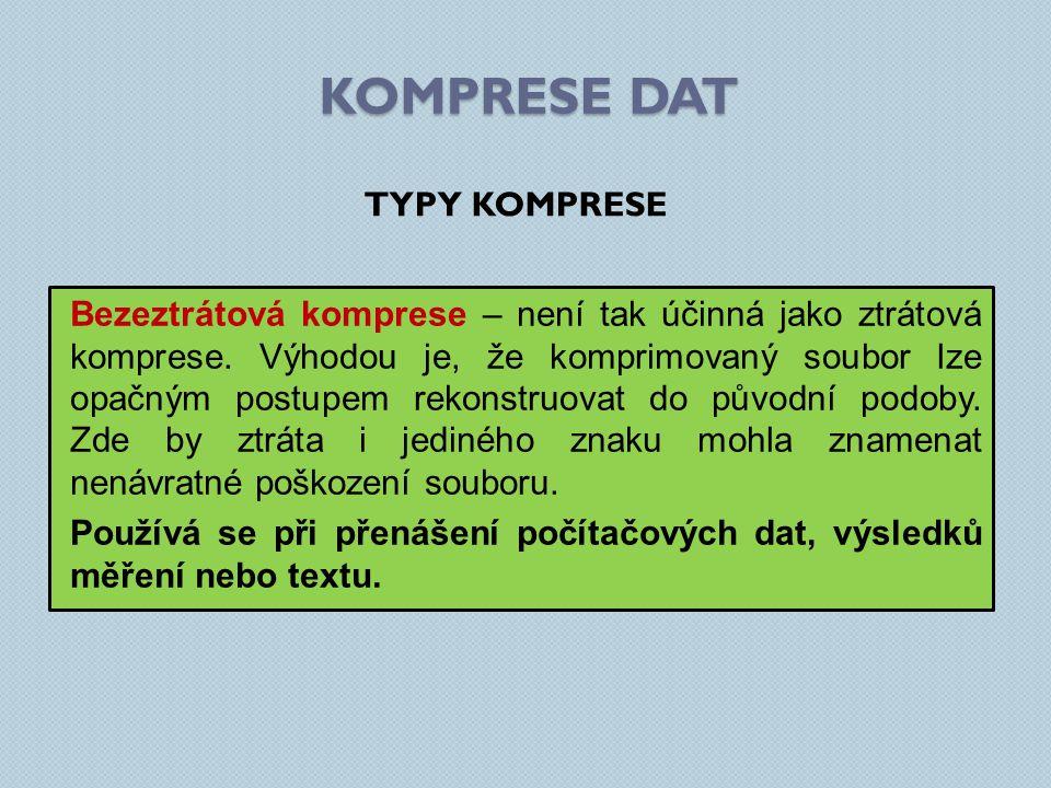 KOMPRESE DAT Bezeztrátová komprese – není tak účinná jako ztrátová komprese.