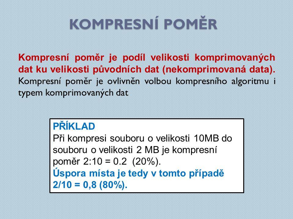 KOMPRESNÍ POMĚR Kompresní poměr je podíl velikosti komprimovaných dat ku velikosti původních dat (nekomprimovaná data).