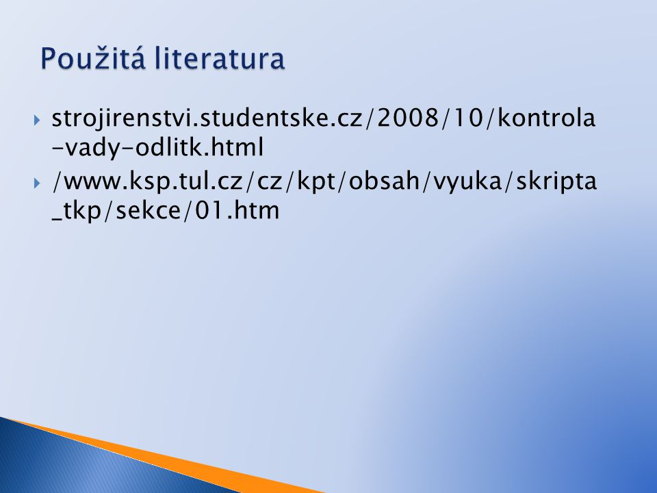 strojirenstvi.studentske.cz/2008/10/kontrola -vady-odlitk.html  /www.ksp.tul.cz/cz/kpt/obsah/vyuka/skripta _tkp/sekce/01.htm