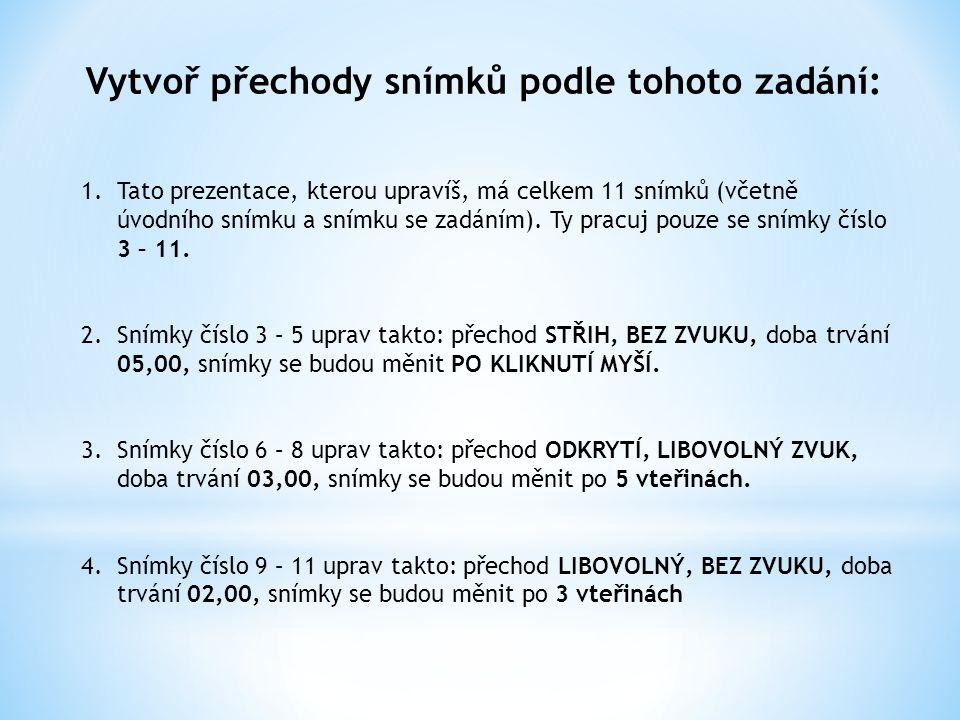 Vytvoř přechody snímků podle tohoto zadání: 1.Tato prezentace, kterou upravíš, má celkem 11 snímků (včetně úvodního snímku a snímku se zadáním). Ty pr