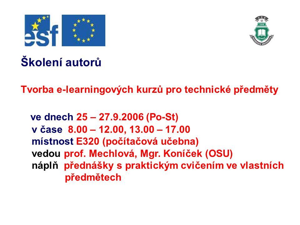 Školení autorů Tvorba e-learningových kurzů pro technické předměty ve dnech 25 – 27.9.2006 (Po-St) v čase 8.00 – 12.00, 13.00 – 17.00 místnost E320 (počítačová učebna) vedou prof.
