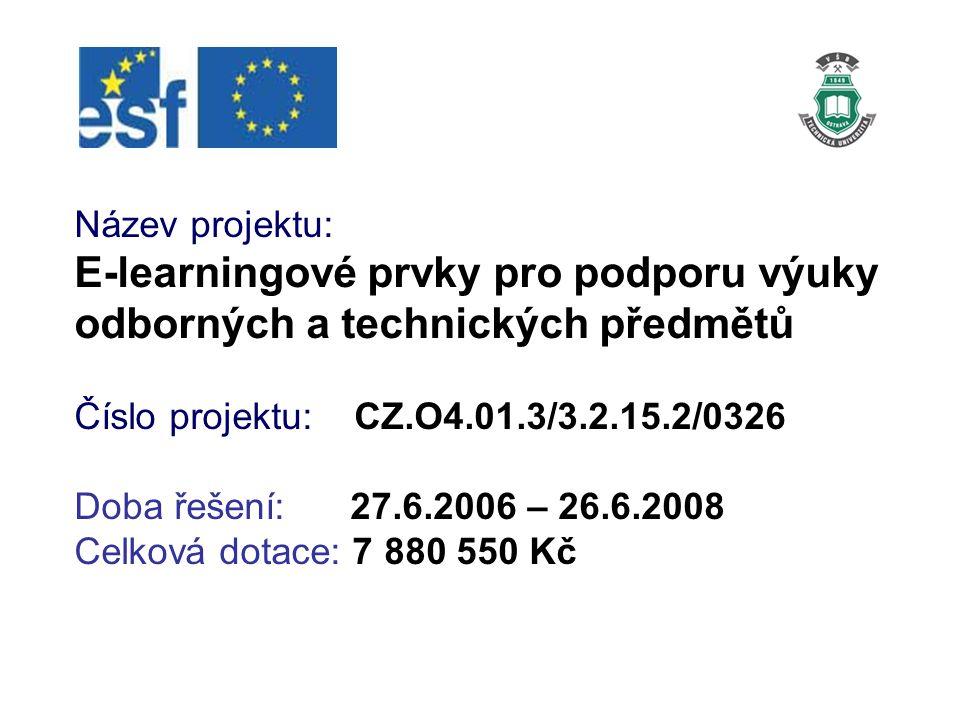 Název projektu: E-learningové prvky pro podporu výuky odborných a technických předmětů Číslo projektu: CZ.O4.01.3/3.2.15.2/0326 Doba řešení: 27.6.2006 – 26.6.2008 Celková dotace: 7 880 550 Kč