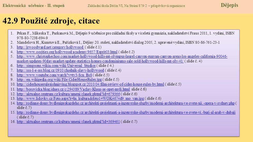 1.Prkan F., Mikeska T., Parkanová M., Dějepis 9 učebnice pro základní školy a víceletá gymnázia, nakladatelství Fraus 2011, 1.