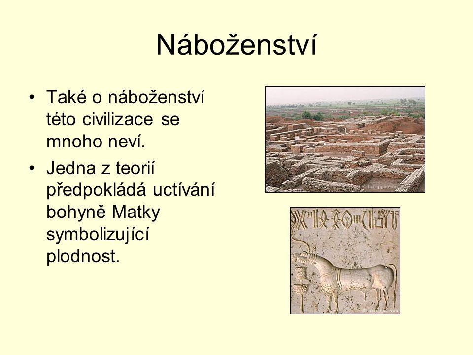 Náboženství Také o náboženství této civilizace se mnoho neví. Jedna z teorií předpokládá uctívání bohyně Matky symbolizující plodnost.