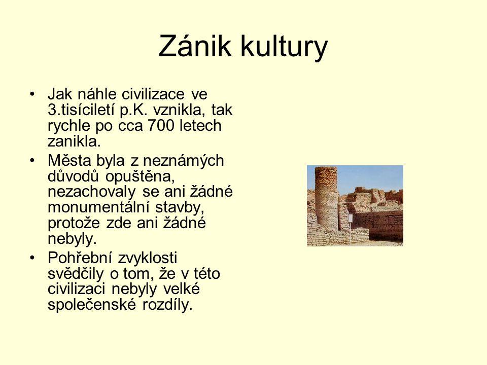 Zánik kultury Jak náhle civilizace ve 3.tisíciletí p.K. vznikla, tak rychle po cca 700 letech zanikla. Města byla z neznámých důvodů opuštěna, nezacho