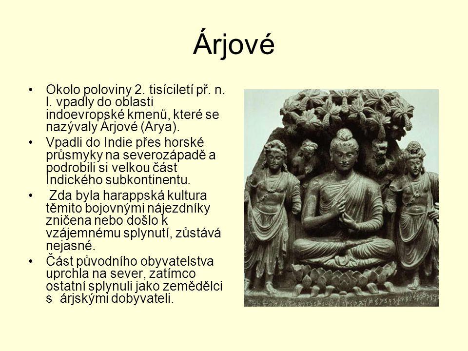 Árjové Okolo poloviny 2. tisíciletí př. n. l. vpadly do oblasti indoevropské kmenů, které se nazývaly Árjové (Arya). Vpadli do Indie přes horské průsm