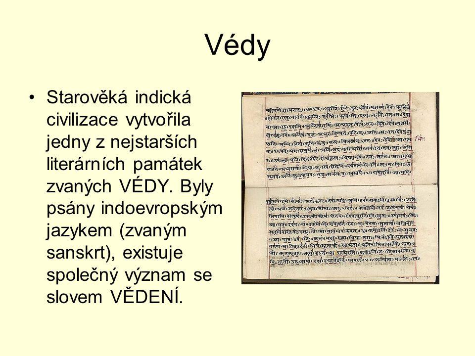 Védy Starověká indická civilizace vytvořila jedny z nejstarších literárních památek zvaných VÉDY. Byly psány indoevropským jazykem (zvaným sanskrt), e