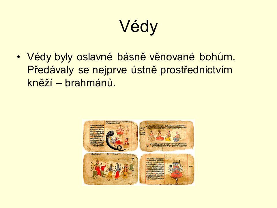 Védy Védy byly oslavné básně věnované bohům. Předávaly se nejprve ústně prostřednictvím kněží – brahmánů.