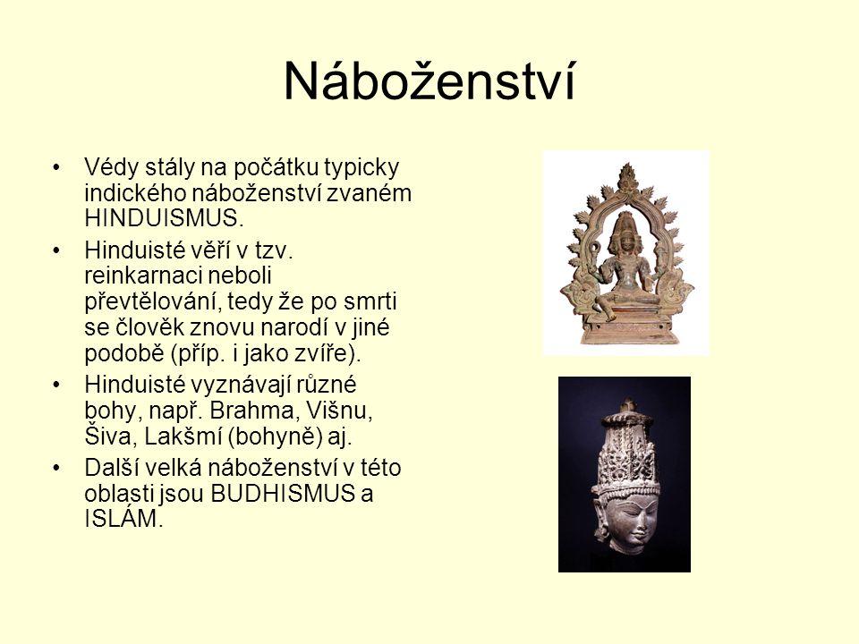 Náboženství Védy stály na počátku typicky indického náboženství zvaném HINDUISMUS. Hinduisté věří v tzv. reinkarnaci neboli převtělování, tedy že po s