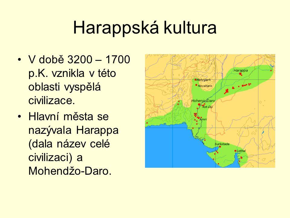 Harappská kultura V době 3200 – 1700 p.K. vznikla v této oblasti vyspělá civilizace. Hlavní města se nazývala Harappa (dala název celé civilizaci) a M
