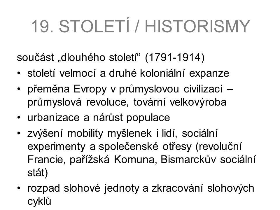 """19. STOLETÍ / HISTORISMY součást """"dlouhého století"""" (1791-1914) století velmocí a druhé koloniální expanze přeměna Evropy v průmyslovou civilizaci – p"""