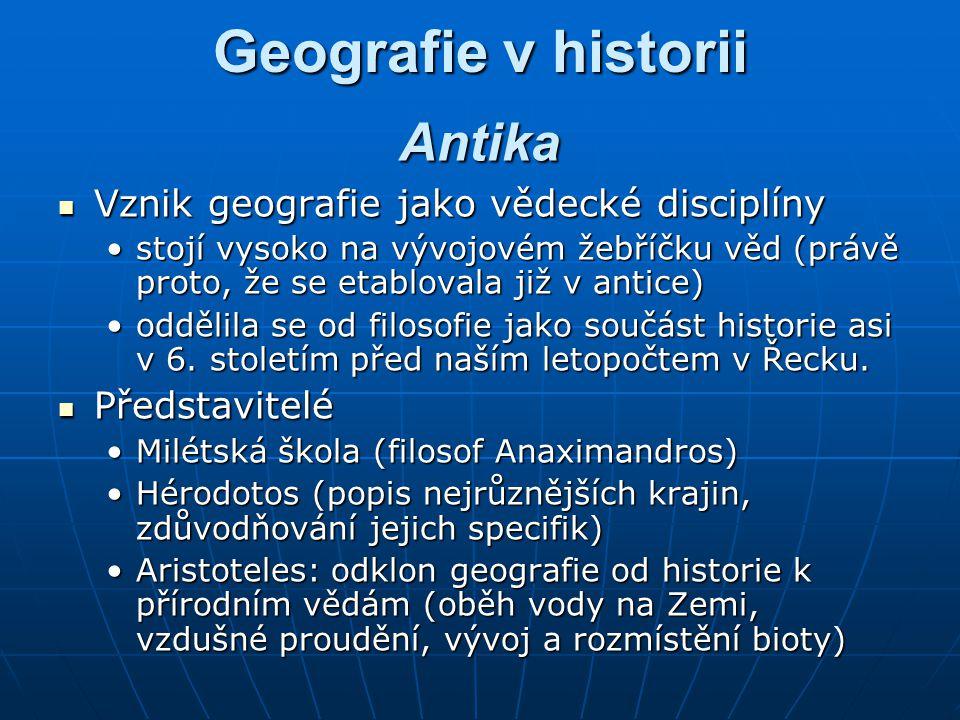 Geografie v historii Vznik geografie jako vědecké disciplíny Vznik geografie jako vědecké disciplíny stojí vysoko na vývojovém žebříčku věd (právě proto, že se etablovala již v antice)stojí vysoko na vývojovém žebříčku věd (právě proto, že se etablovala již v antice) oddělila se od filosofie jako součást historie asi v 6.