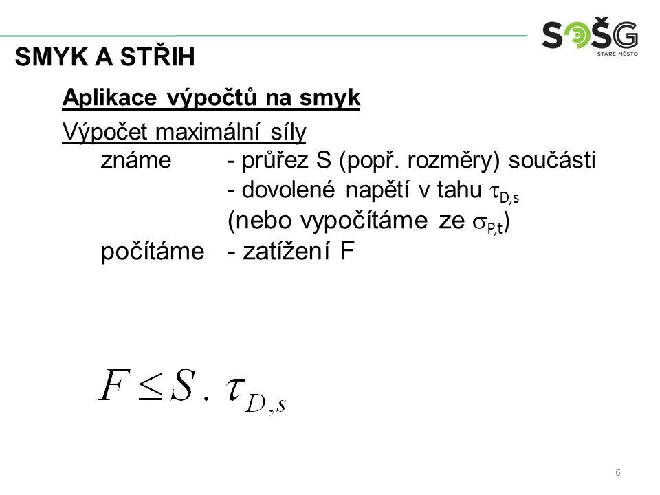SMYK A STŘIH 7 Výpočet maximální síly ve smyku – Příklad 1 Vypočítejte maximální sílu, kterou je možné namáhat 4 kolíky o průměru d = 14 mm příruby na smyk.
