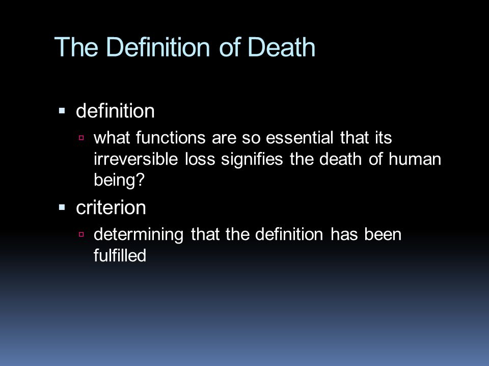 The Definition of Death  definition  what functions are so essential that its irreversible loss signifies the death of human being?  criterion  de
