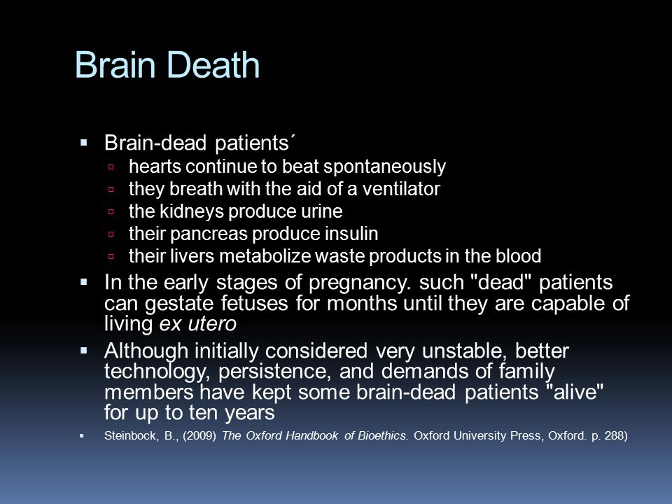 Brain Death  Brain-dead patients´  hearts continue to beat spontaneously  they breath with the aid of a ventilator  the kidneys produce urine  th