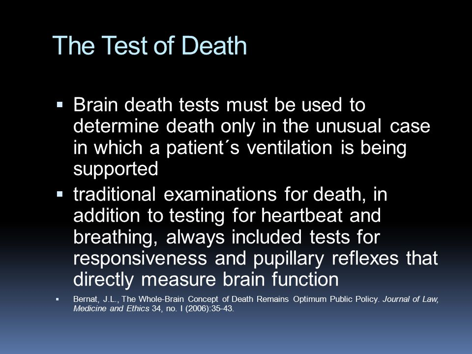 The Test of Death  Brain death tests must be used to determine death only in the unusual case in which a patient´s ventilation is being supported  t