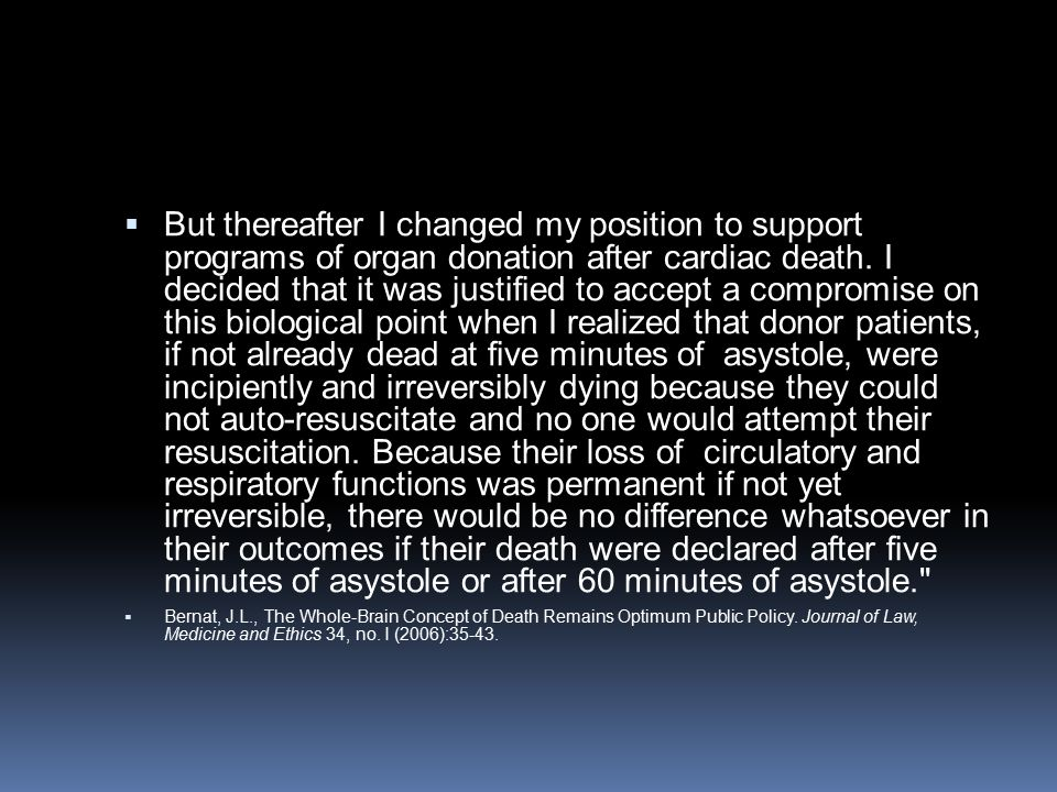  But thereafter I changed my position to support programs of organ donation after cardiac death. I decided that it was justified to accept a compromi