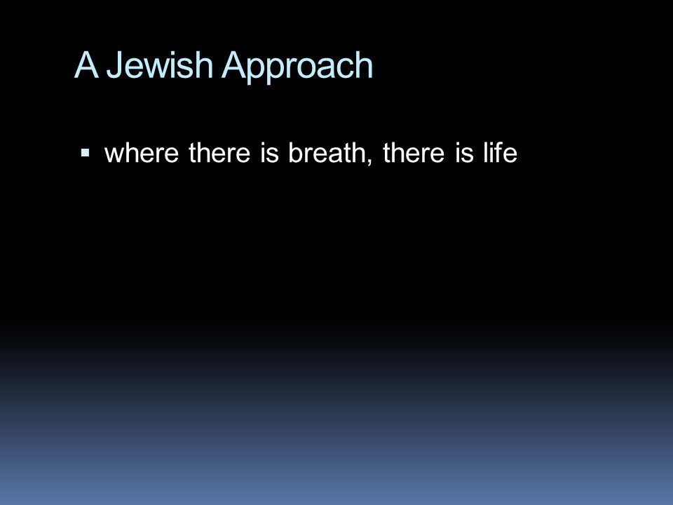 A Jewish Approach  where there is breath, there is life