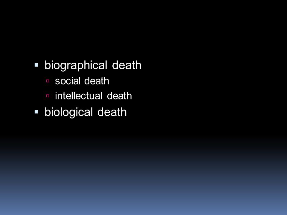  biographical death  social death  intellectual death  biological death