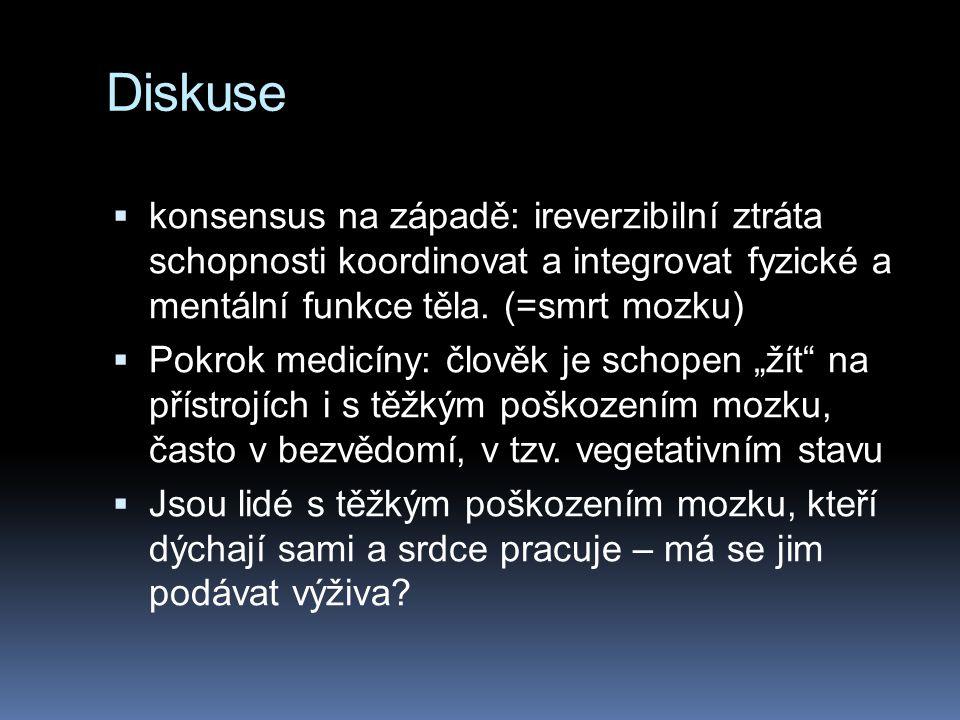Diskuse  konsensus na západě: ireverzibilní ztráta schopnosti koordinovat a integrovat fyzické a mentální funkce těla. (=smrt mozku)  Pokrok medicín