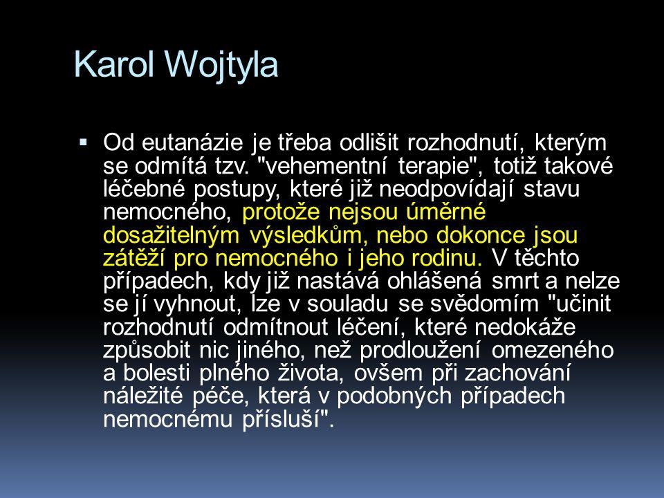 Karol Wojtyla  Od eutanázie je třeba odlišit rozhodnutí, kterým se odmítá tzv.