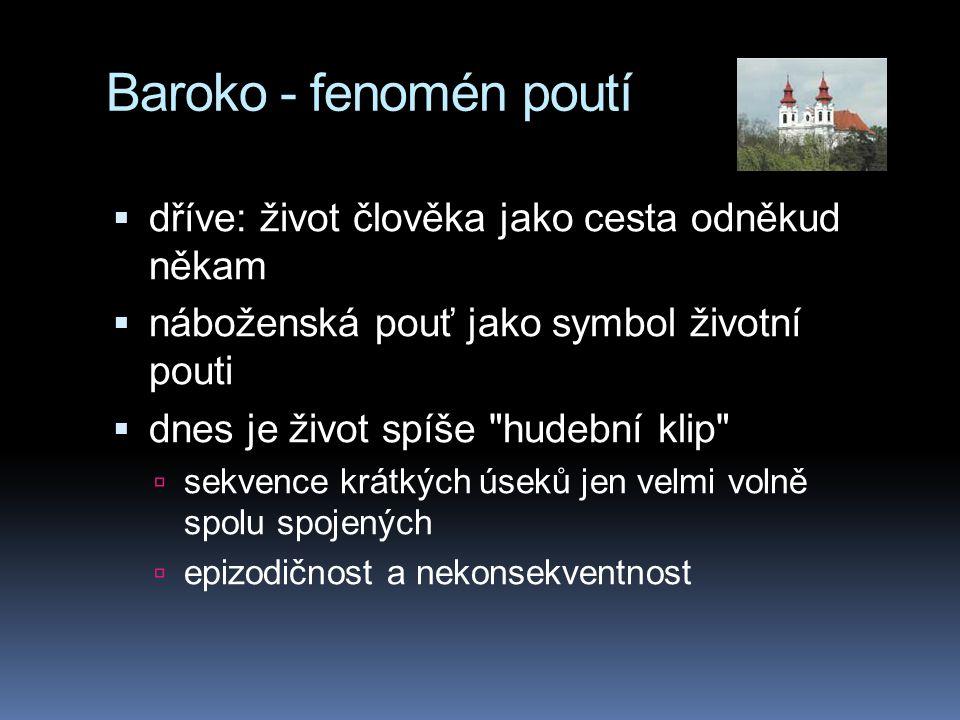 Baroko - fenomén poutí  dříve: život člověka jako cesta odněkud někam  náboženská pouť jako symbol životní pouti  dnes je život spíše