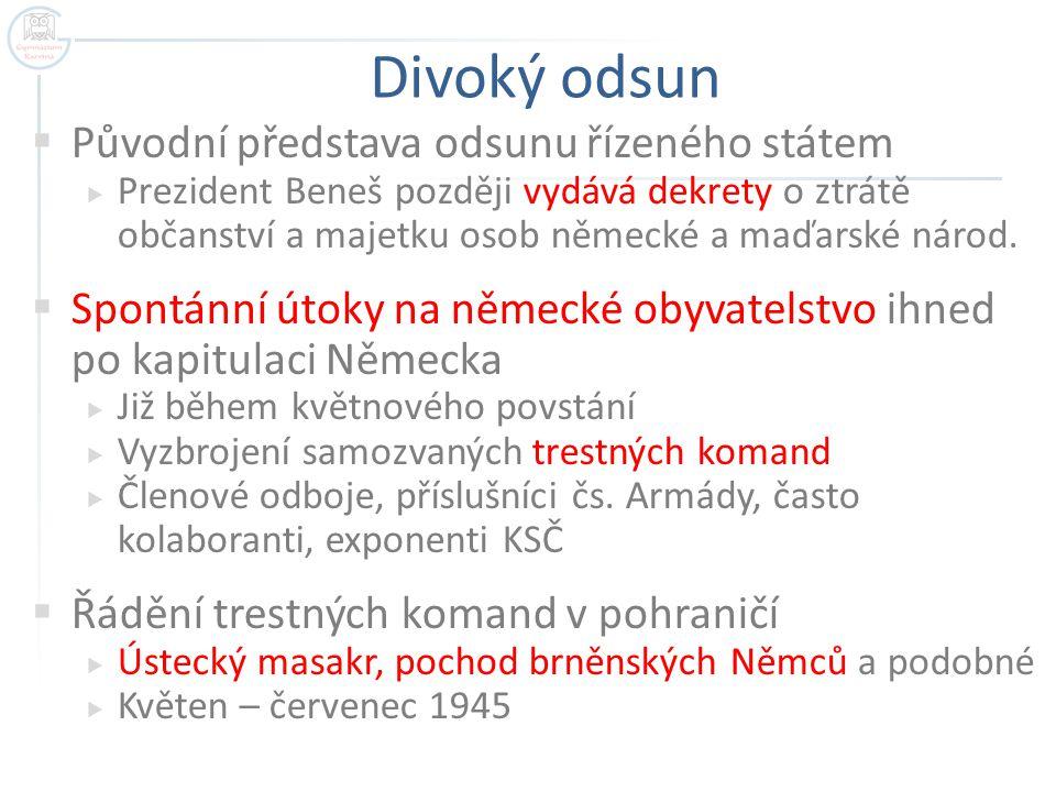 Divoký odsun  Původní představa odsunu řízeného státem  Prezident Beneš později vydává dekrety o ztrátě občanství a majetku osob německé a maďarské
