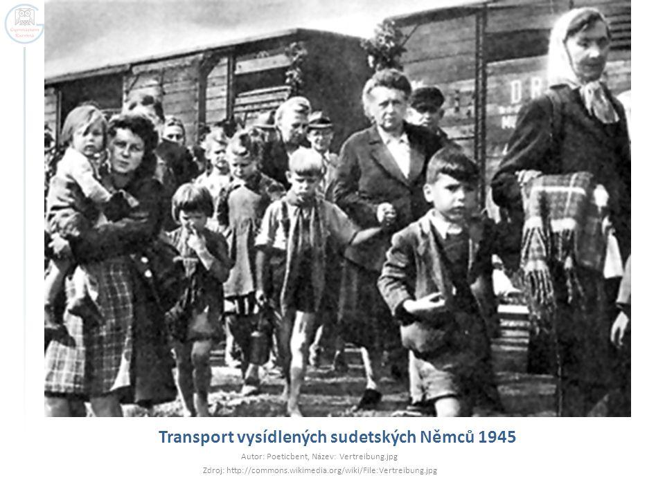 Transport vysídlených sudetských Němců 1945 Autor: Poeticbent, Název: Vertreibung.jpg Zdroj: http://commons.wikimedia.org/wiki/File:Vertreibung.jpg