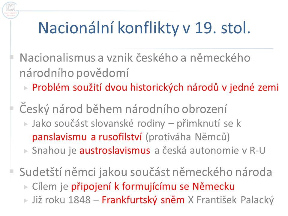 Nacionální konflikty v 19. stol.  Nacionalismus a vznik českého a německého národního povědomí  Problém soužití dvou historických národů v jedné zem