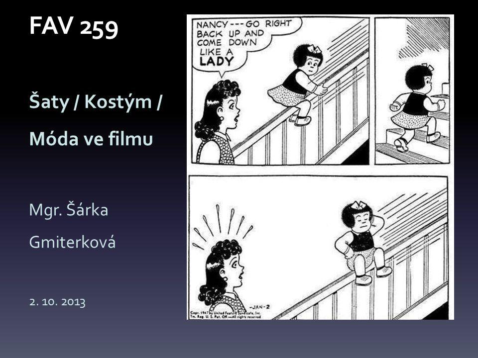 FAV 259 Šaty / Kostým / Móda ve filmu Mgr. Šárka Gmiterková 2. 10. 2013
