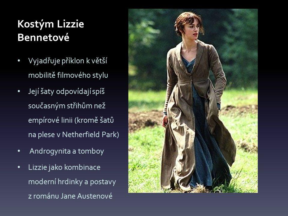 Vyjadřuje příklon k větší mobilitě filmového stylu Její šaty odpovídají spíš současným střihům než empírové linii (kromě šatů na plese v Netherfield Park) Androgynita a tomboy Lizzie jako kombinace moderní hrdinky a postavy z románu Jane Austenové