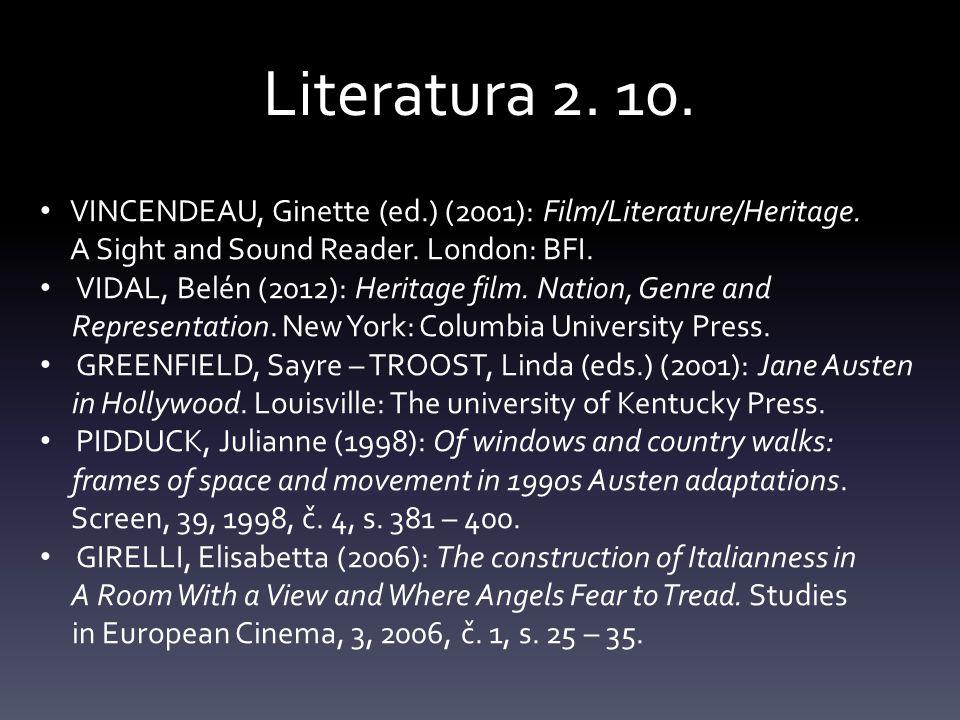 Literatura 2. 10. VINCENDEAU, Ginette (ed.) (2001): Film/Literature/Heritage. A Sight and Sound Reader. London: BFI. VIDAL, Belén (2012): Heritage fil