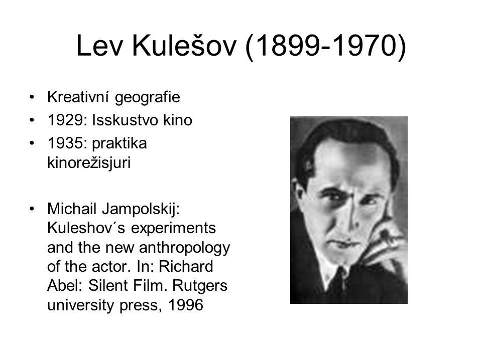 Lev Kulešov (1899-1970) Kreativní geografie 1929: Isskustvo kino 1935: praktika kinorežisjuri Michail Jampolskij: Kuleshov´s experiments and the new a