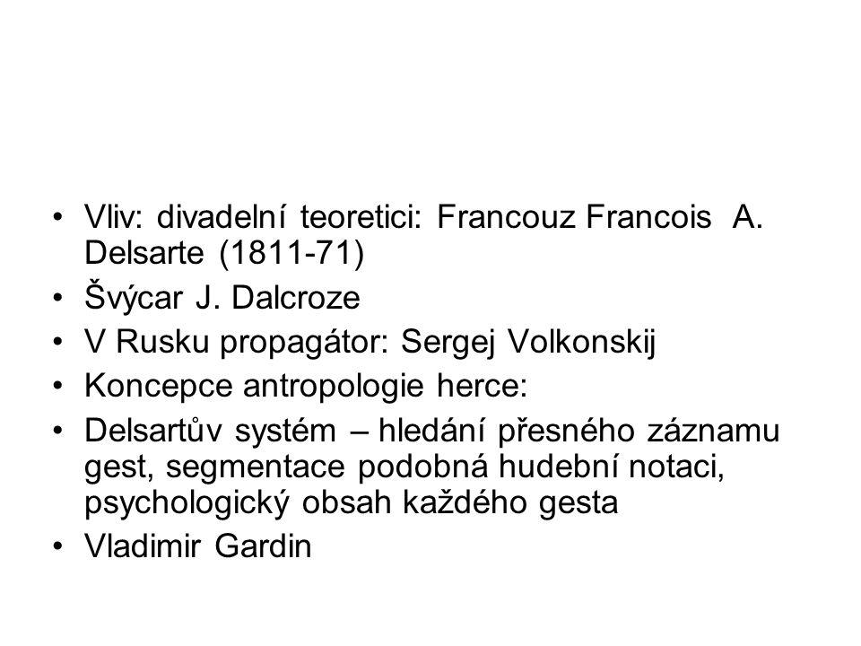 Vliv: divadelní teoretici: Francouz Francois A. Delsarte (1811-71) Švýcar J. Dalcroze V Rusku propagátor: Sergej Volkonskij Koncepce antropologie herc