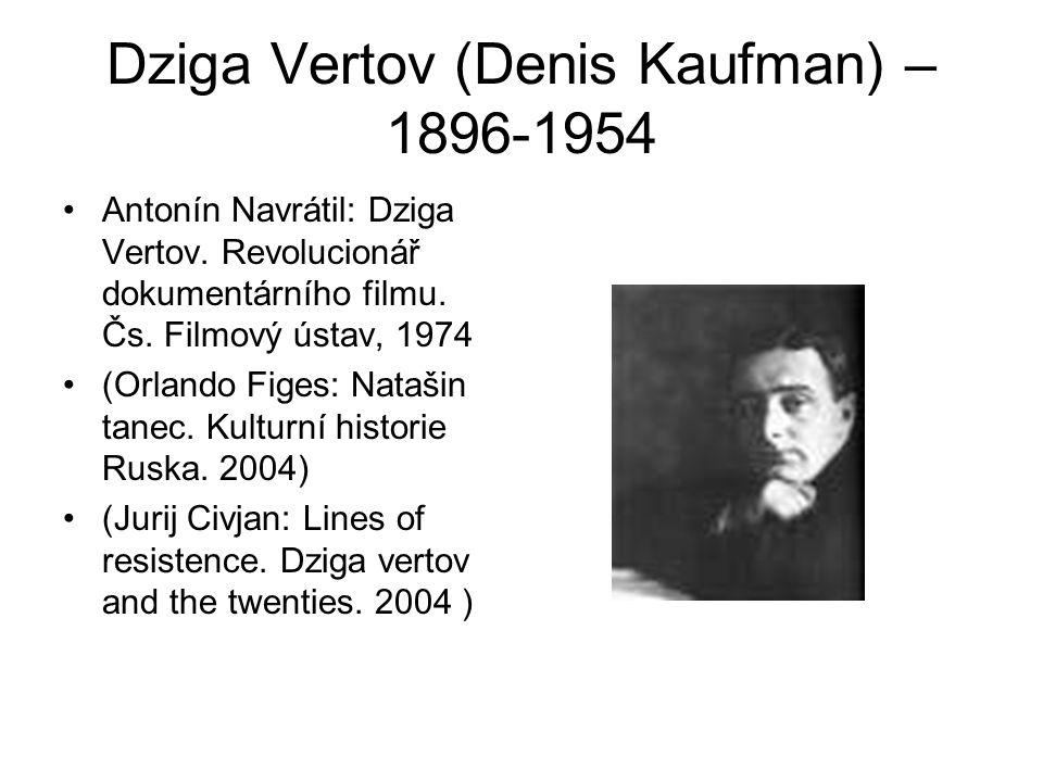 Dziga Vertov (Denis Kaufman) – 1896-1954 Antonín Navrátil: Dziga Vertov. Revolucionář dokumentárního filmu. Čs. Filmový ústav, 1974 (Orlando Figes: Na