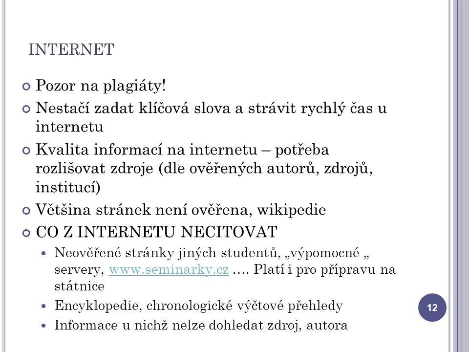 INTERNET Pozor na plagiáty! Nestačí zadat klíčová slova a strávit rychlý čas u internetu Kvalita informací na internetu – potřeba rozlišovat zdroje (d