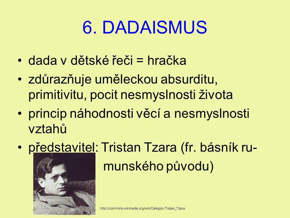 6. DADAISMUS dada v dětské řeči = hračka zdůrazňuje uměleckou absurditu, primitivitu, pocit nesmyslnosti života princip náhodnosti věcí a nesmyslnosti
