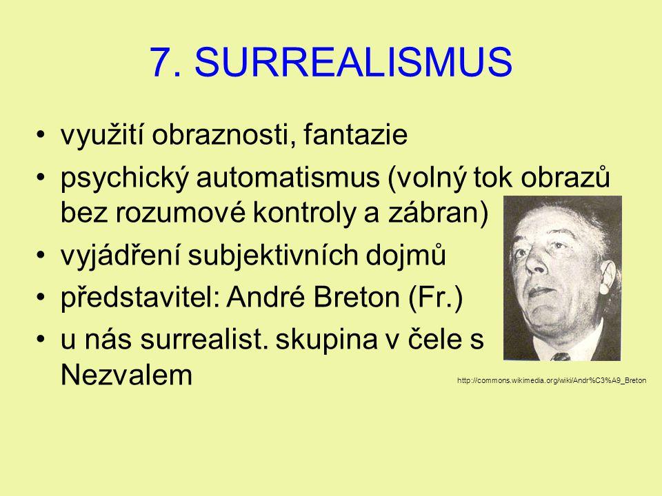7. SURREALISMUS využití obraznosti, fantazie psychický automatismus (volný tok obrazů bez rozumové kontroly a zábran) vyjádření subjektivních dojmů př