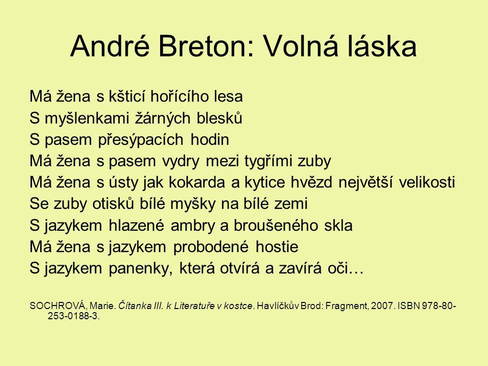 André Breton: Volná láska Má žena s kšticí hořícího lesa S myšlenkami žárných blesků S pasem přesýpacích hodin Má žena s pasem vydry mezi tygřími zuby