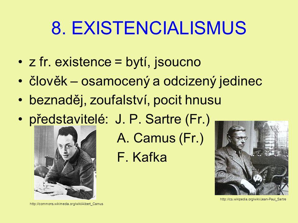 8. EXISTENCIALISMUS z fr. existence = bytí, jsoucno člověk – osamocený a odcizený jedinec beznaděj, zoufalství, pocit hnusu představitelé: J. P. Sartr