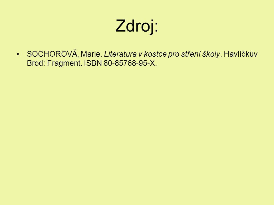 Zdroj: SOCHOROVÁ, Marie. Literatura v kostce pro stření školy. Havlíčkův Brod: Fragment. ISBN 80-85768-95-X.