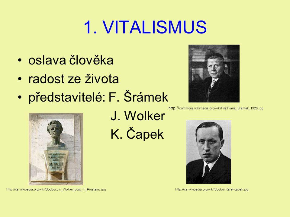 1. VITALISMUS oslava člověka radost ze života představitelé: F. Šrámek J. Wolker K. Čapek http:// commons.wikimedia.org/wiki/File:Frana_Sramek_1926.jp