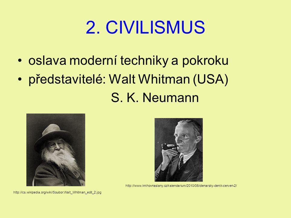 2. CIVILISMUS oslava moderní techniky a pokroku představitelé: Walt Whitman (USA) S. K. Neumann http://cs.wikipedia.org/wiki/Soubor:Walt_Whitman_edit_