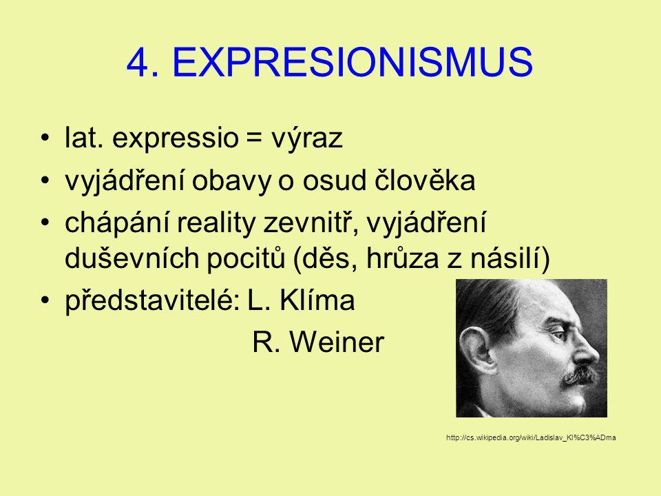 4. EXPRESIONISMUS lat. expressio = výraz vyjádření obavy o osud člověka chápání reality zevnitř, vyjádření duševních pocitů (děs, hrůza z násilí) před