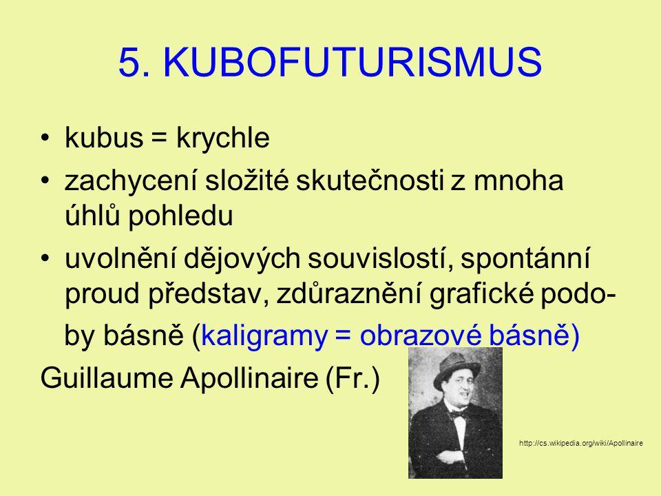 5. KUBOFUTURISMUS kubus = krychle zachycení složité skutečnosti z mnoha úhlů pohledu uvolnění dějových souvislostí, spontánní proud představ, zdůrazně