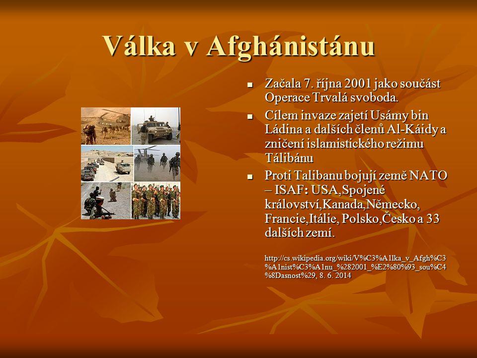 Válka v Afghánistánu Začala 7. října 2001 jako součást Operace Trvalá svoboda. Začala 7. října 2001 jako součást Operace Trvalá svoboda. Cílem invaze